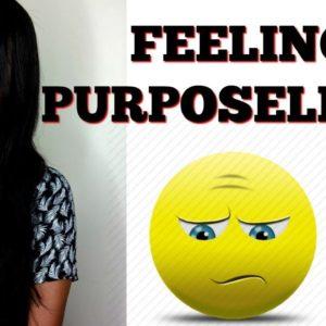 FEELING PURPOSELESS? CLICK HERE! #HealthyLiving #Motivation