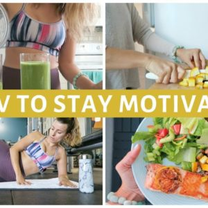 How I Stay Motivated to Workout and Eat Healthy