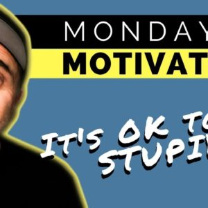 Monday's Motivation - It's Ok to be Stupid - Tony Jacobsen