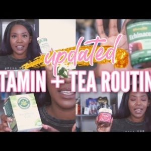VITAMIN AND TEA FAVES + ROUTINE UPDATE