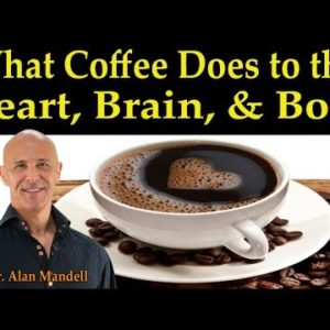 What Coffee Does to the Heart, Brain, & Body - Dr. Alan Mandell D.C.