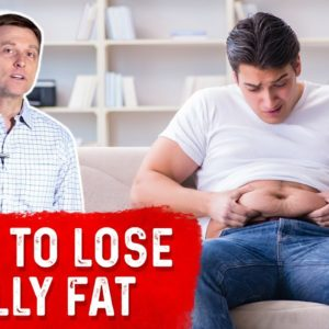 How to Lose Belly Fat FAST |  Dr. Berg