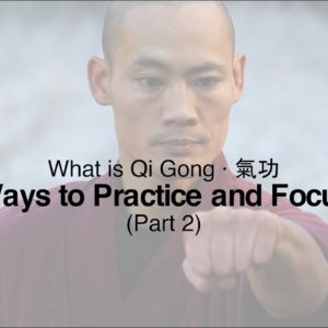 What is Qi Gong: Part 2 · Ways to Practice and Focus