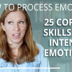 25 Coping Skills for Anxiety or Depression 13/30 How to Process Emotions